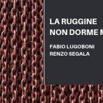 La ruggine non dorme mai, di Fabio Lugoboni e Renzo Segala